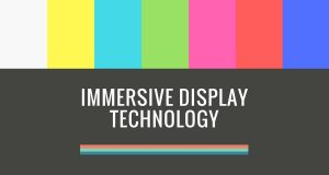 Immersive Display Tech